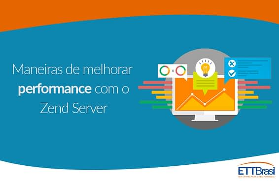 Performance com Zend Server - Blog ETTBrasil