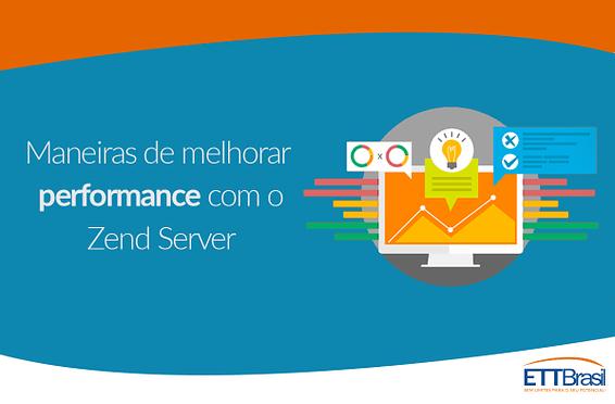 Performance com Zend Server - Blog ETTBrasil